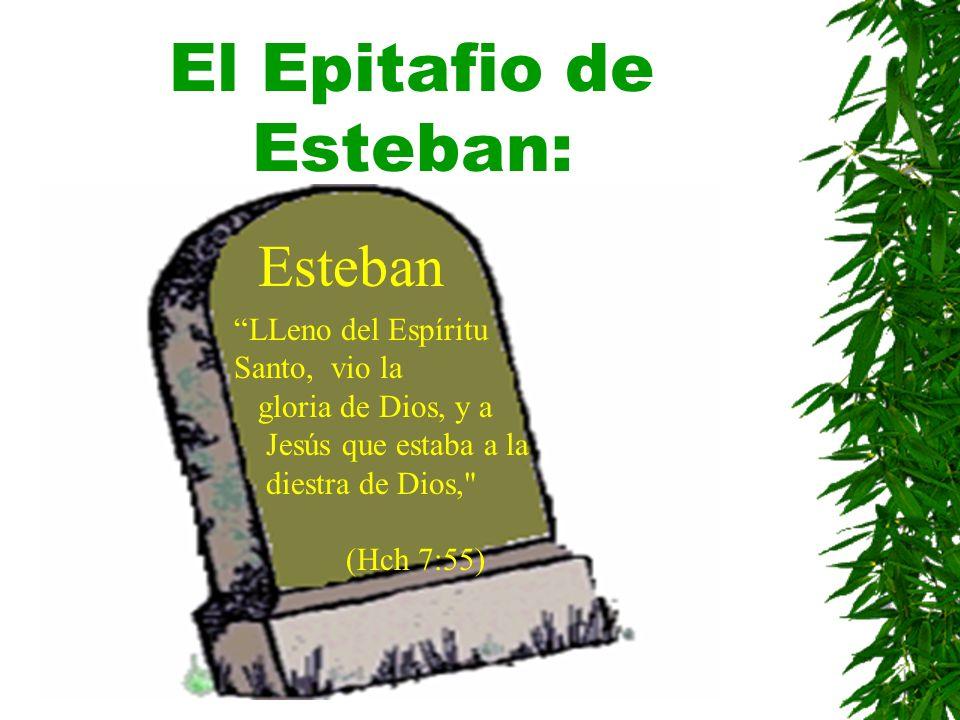 El Epitafio de Esteban: Esteban LLeno del Espíritu Santo, vio la gloria de Dios, y a Jesús que estaba a la diestra de Dios,