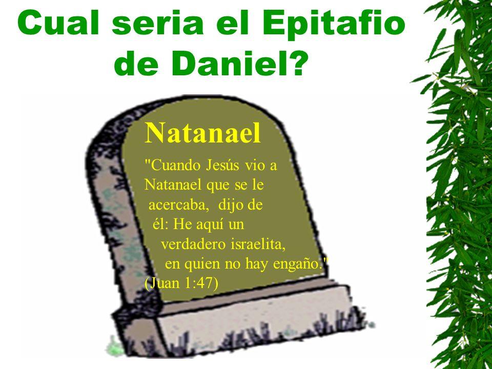 Cual seria el Epitafio de Daniel? Natanael