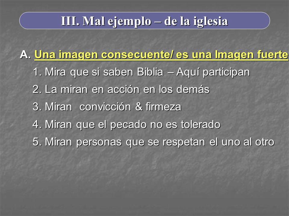 III. Mal ejemplo – de la iglesia A. Una imagen consecuente/ es una Imagen fuerte 1. Mira que si saben Biblia – Aquí participan 2. La miran en acción e
