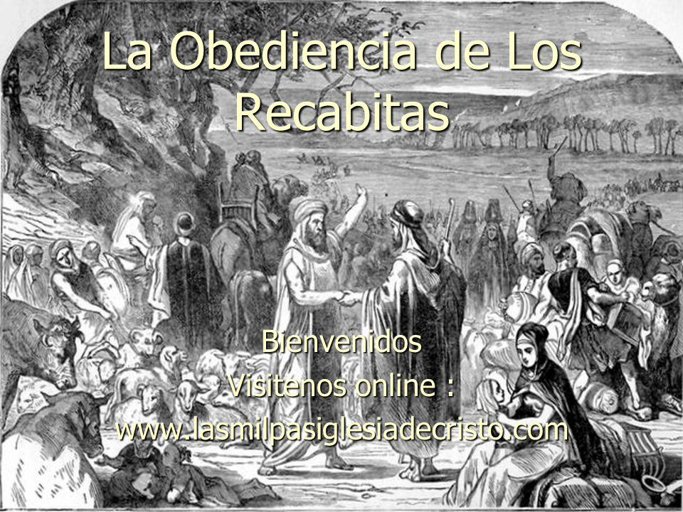 La Obediencia de Los Recabitas Bienvenidos Visitenos online : www.lasmilpasiglesiadecristo.com