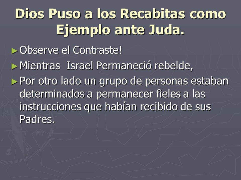 Dios Puso a los Recabitas como Ejemplo ante Juda. Observe el Contraste! Observe el Contraste! Mientras Israel Permaneció rebelde, Mientras Israel Perm