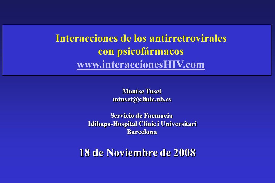 Interacciones de los antirretrovirales con psicofármacos www.interaccionesHIV.com Montse Tuset mtuset@clinic.ub.es Servicio de Farmacia Idibaps-Hospit