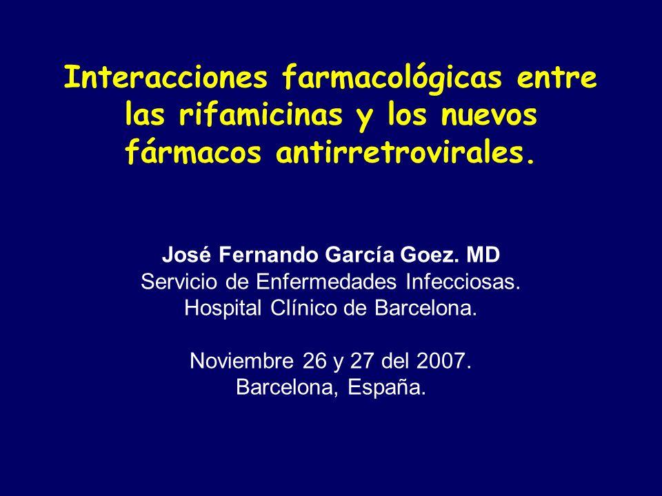 Interacciones farmacológicas entre las rifamicinas y los nuevos fármacos antirretrovirales. José Fernando García Goez. MD Servicio de Enfermedades Inf