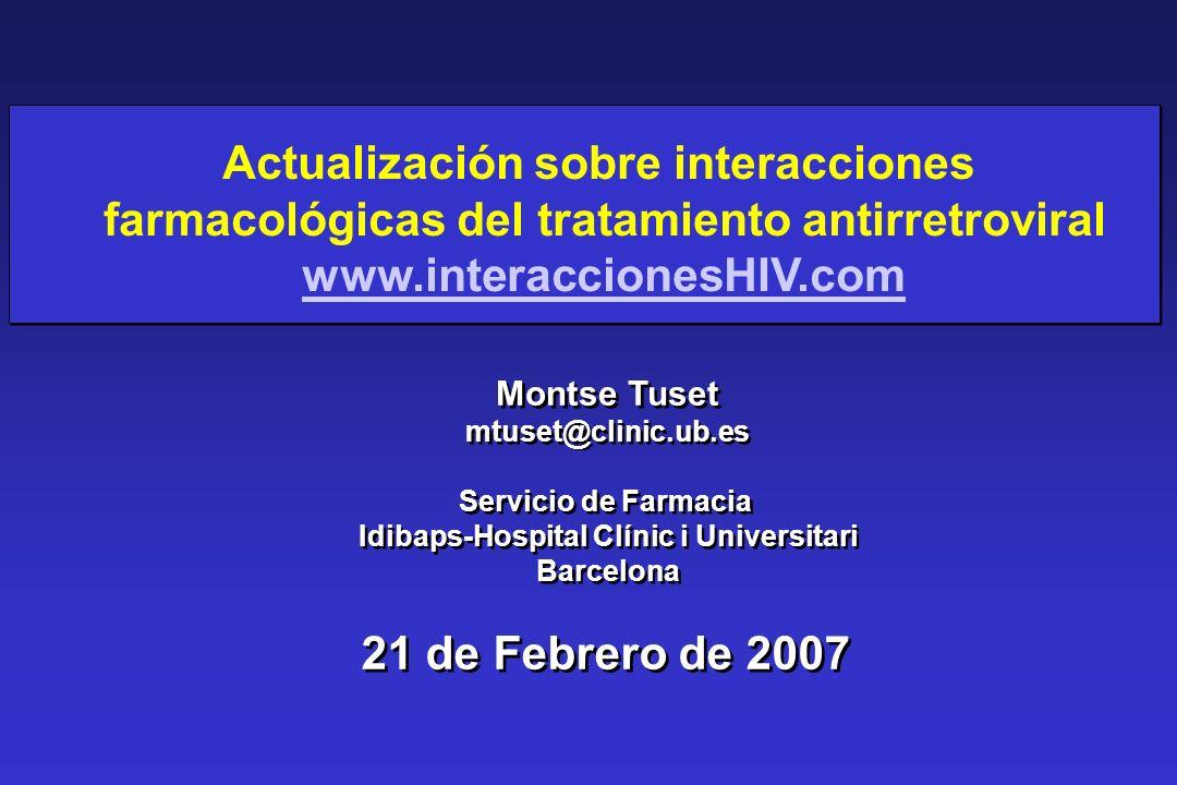 Actualización sobre interacciones farmacológicas del tratamiento antirretroviral www.interaccionesHIV.com Montse Tuset mtuset@clinic.ub.es Servicio de