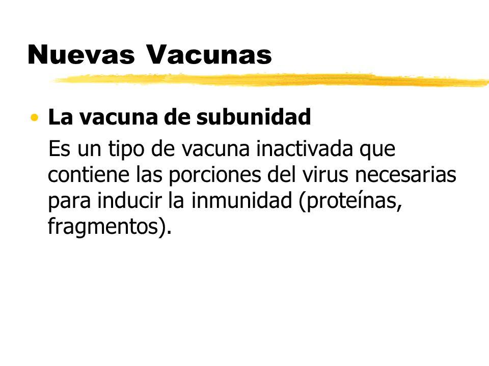 Nuevas Vacunas La vacuna de subunidad Es un tipo de vacuna inactivada que contiene las porciones del virus necesarias para inducir la inmunidad (prote