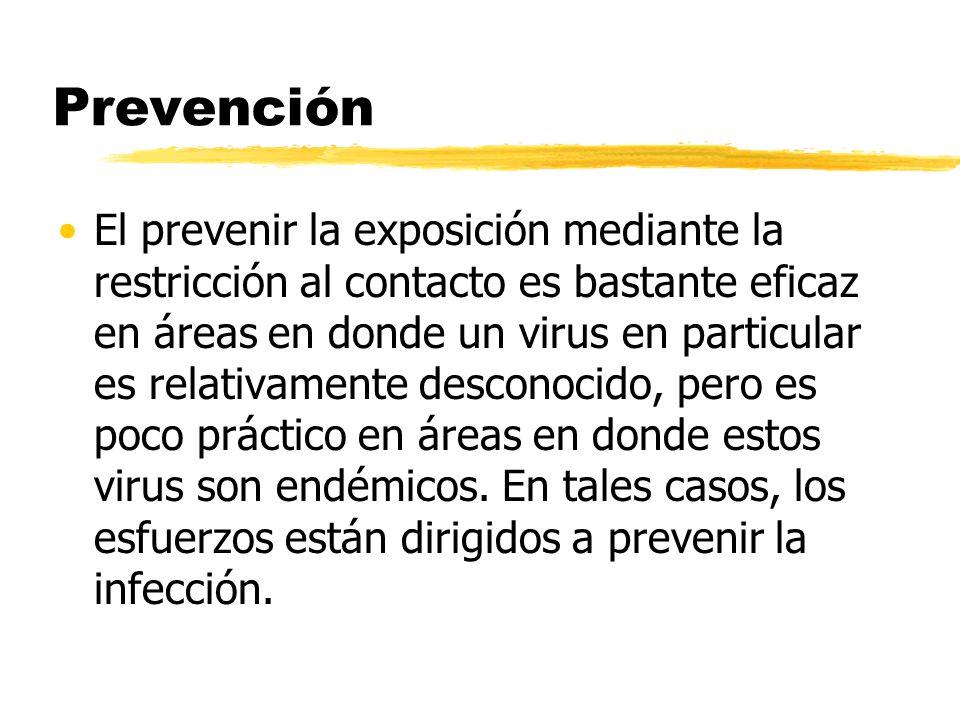 Prevención El prevenir la exposición mediante la restricción al contacto es bastante eficaz en áreas en donde un virus en particular es relativamente