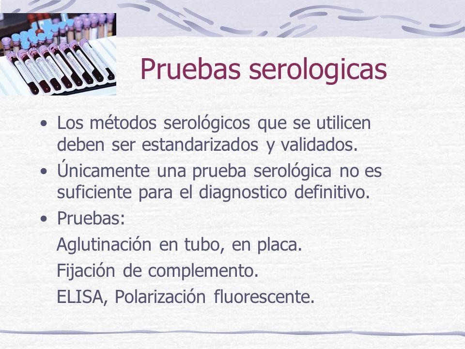 Pruebas serologicas Los métodos serológicos que se utilicen deben ser estandarizados y validados. Únicamente una prueba serológica no es suficiente pa