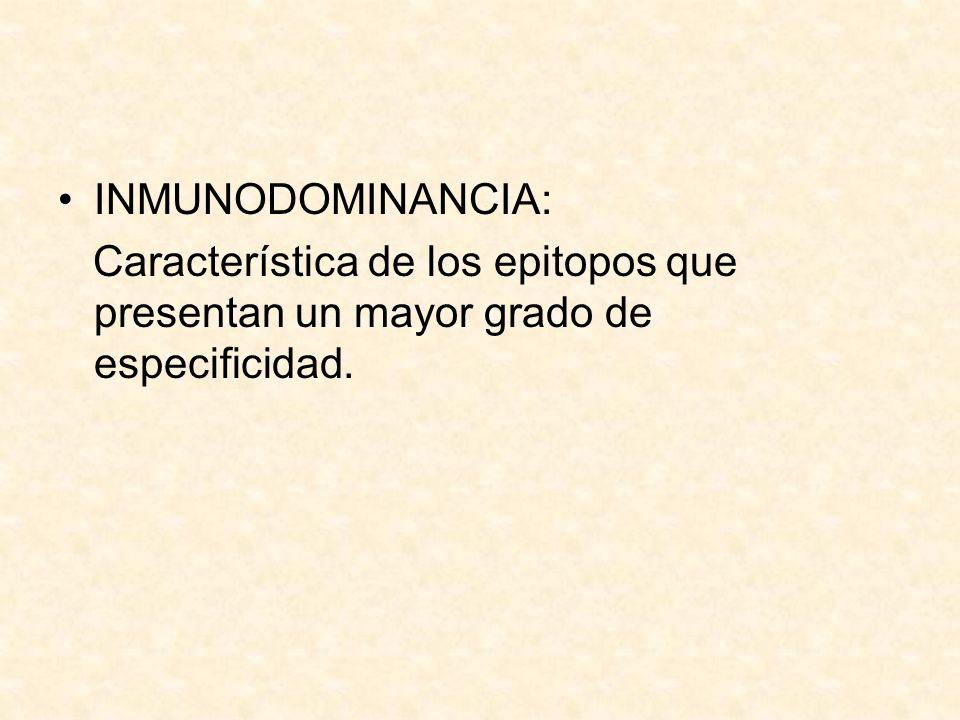 INMUNODOMINANCIA: Característica de los epitopos que presentan un mayor grado de especificidad.
