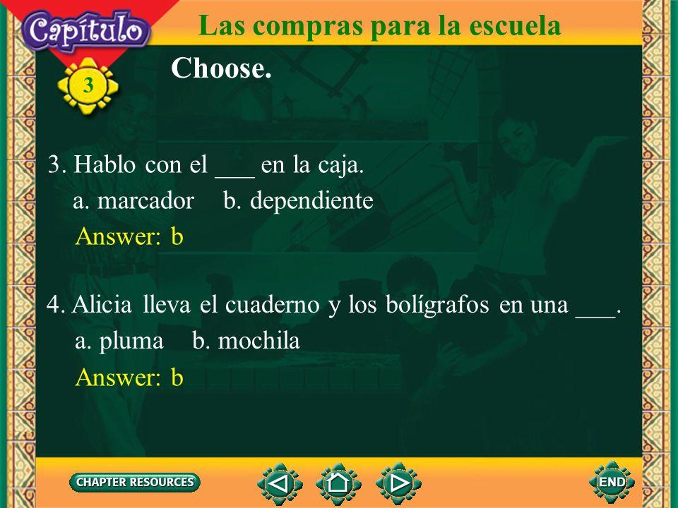 Las compras para la escuela 3 Choose. 1. Pedro compra materiales escolares en la ___. a. mochila b. papelería a. goma de borrar b. calculadora Answer: