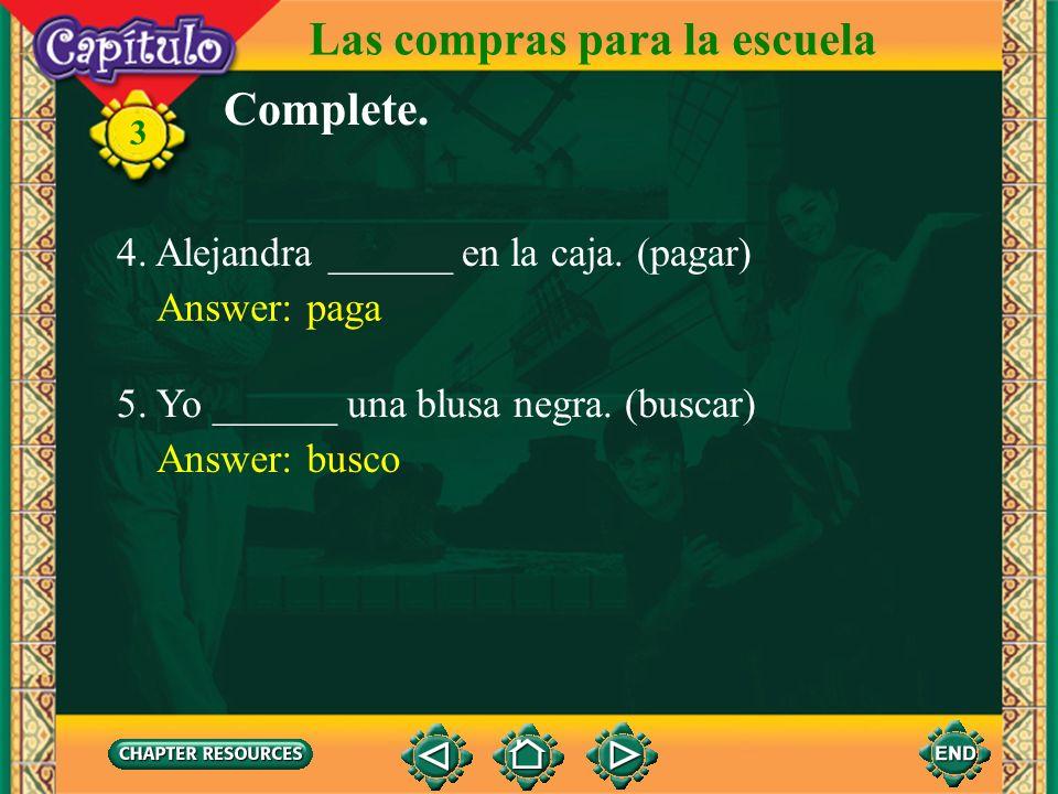 3 Las compras para la escuela Complete. 1. Yo ______ una gorra. (llevar) Answer: llevo 2. Miguel ______ inglés. (hablar) Answer: habla Answer: compras