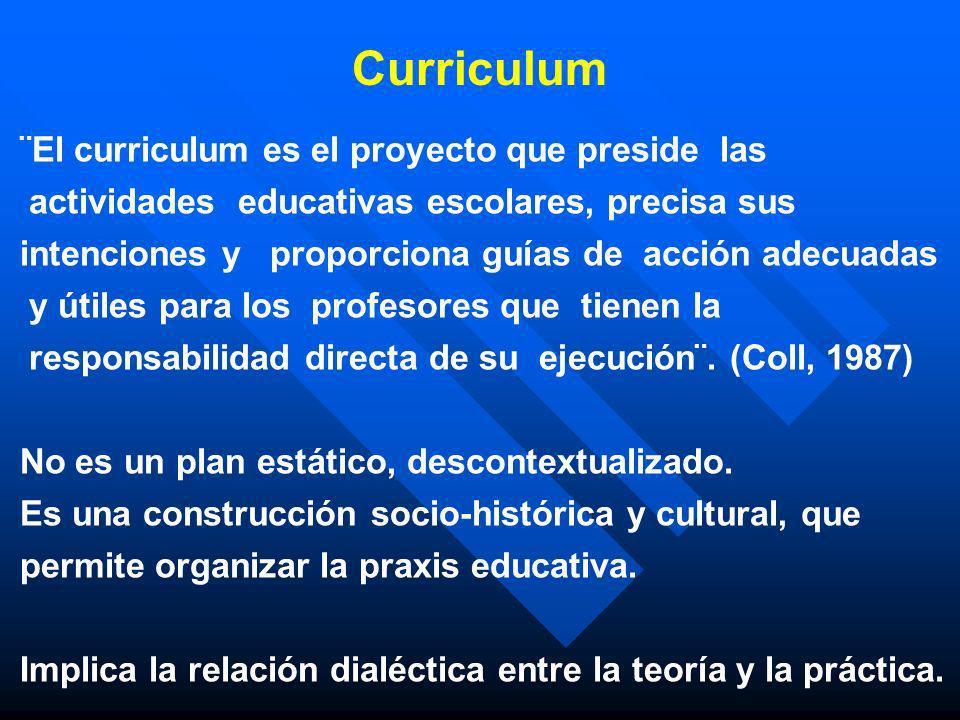 Curriculum ¨El curriculum es el proyecto que preside las actividades educativas escolares, precisa sus intenciones y proporciona guías de acción adecu