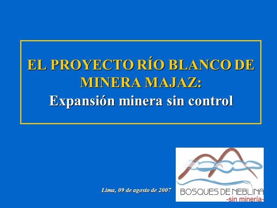 EL PROYECTO RÍO BLANCO DE MINERA MAJAZ: Expansión minera sin control Lima, 09 de agosto de 2007
