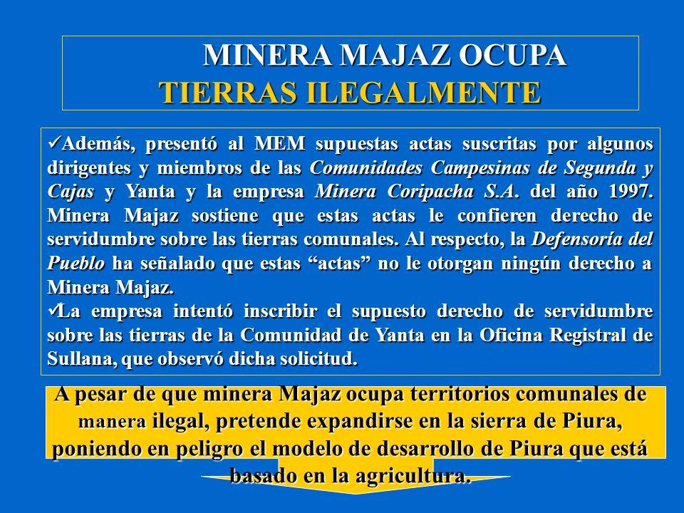 MINERA MAJAZ OCUPA TIERRAS ILEGALMENTE Además, presentó al MEM supuestas actas suscritas por algunos dirigentes y miembros de las Comunidades Campesin