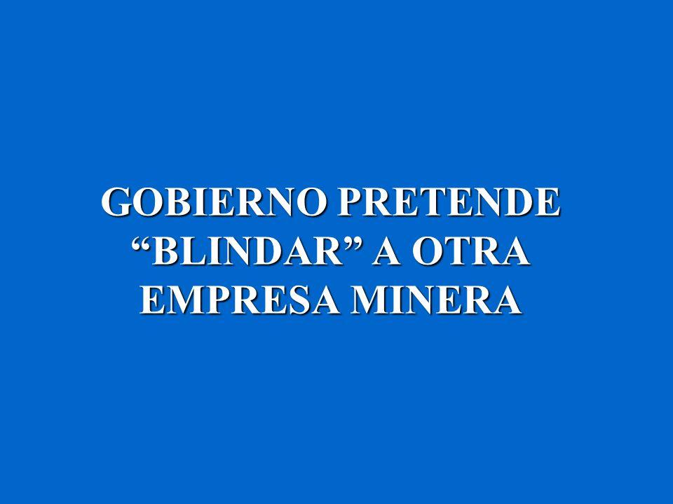 GOBIERNO PRETENDE BLINDAR A OTRA EMPRESA MINERA