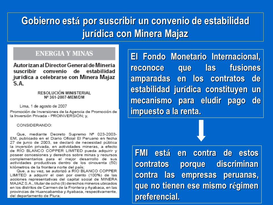 Gobierno est á por suscribir un convenio de estabilidad jur í dica con Minera Majaz El Fondo Monetario Internacional, reconoce que las fusiones ampara
