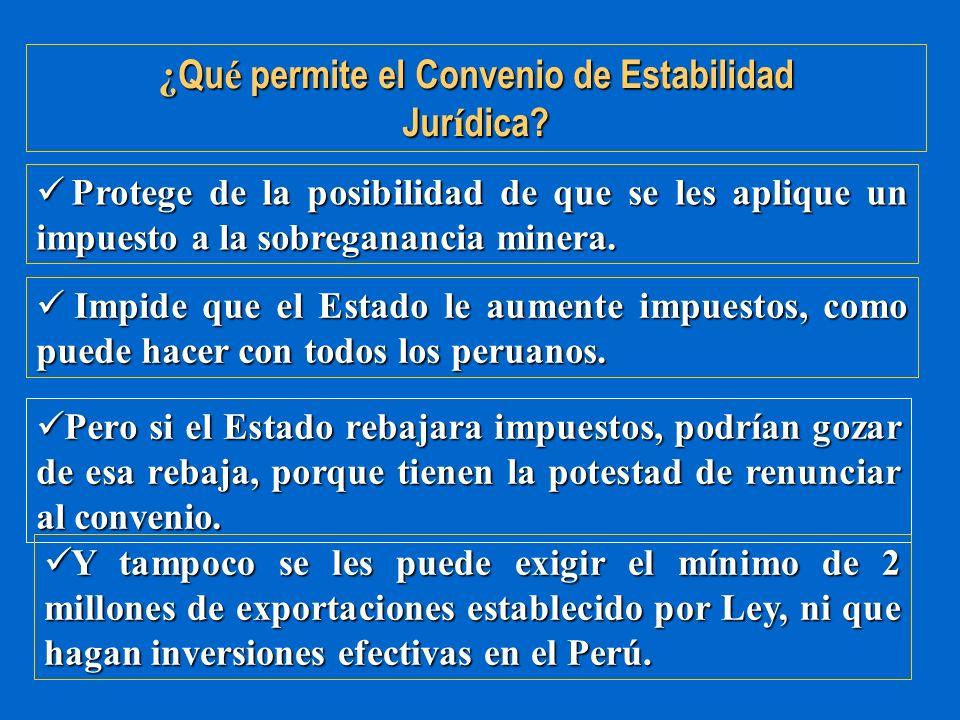 ¿ Qu é permite el Convenio de Estabilidad Jur í dica? Protege de la posibilidad de que se les aplique un impuesto a la sobreganancia minera. Protege d
