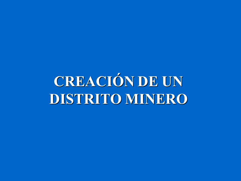 CREACIÓN DE UN DISTRITO MINERO