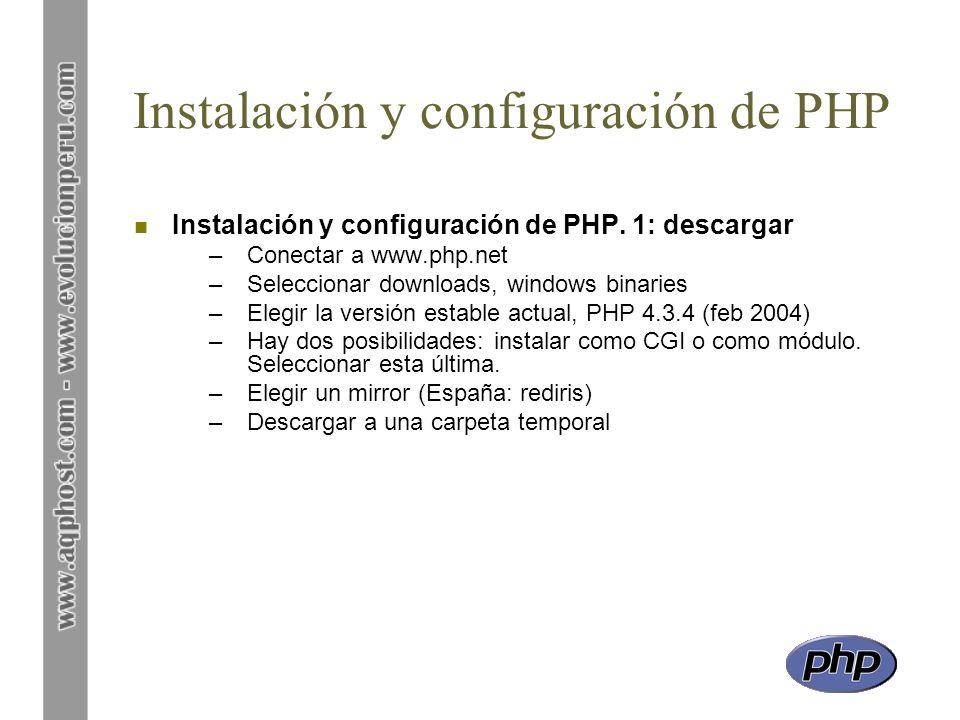 Instalación y configuración de PHP n Instalación y configuración de PHP. 1: descargar –Conectar a www.php.net –Seleccionar downloads, windows binaries