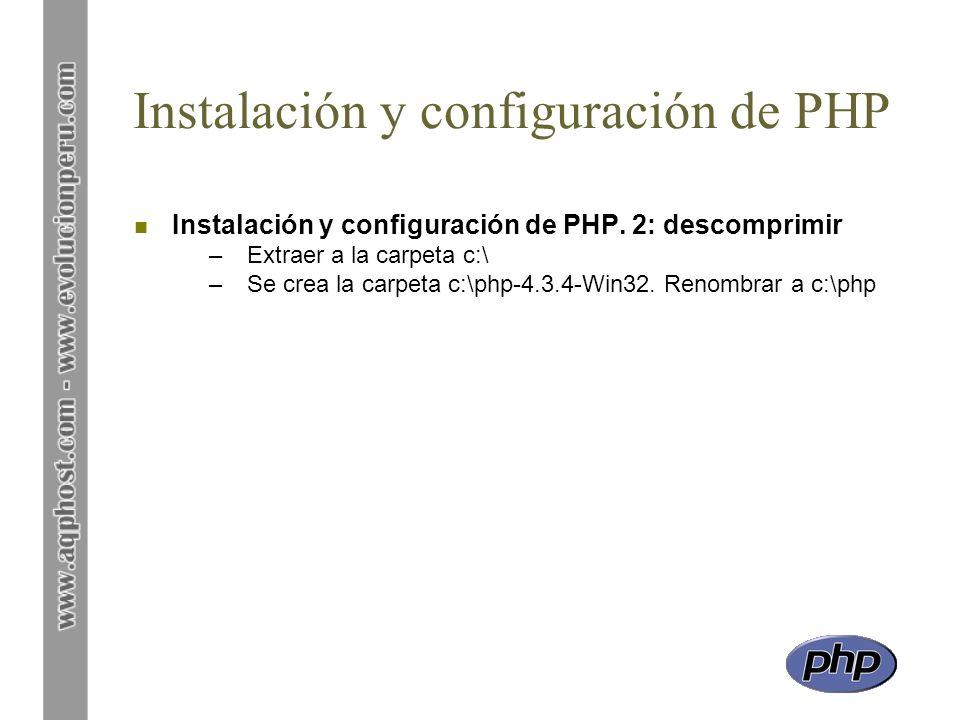 Instalación y configuración de PHP n Instalación y configuración de PHP. 2: descomprimir –Extraer a la carpeta c:\ –Se crea la carpeta c:\php-4.3.4-Wi