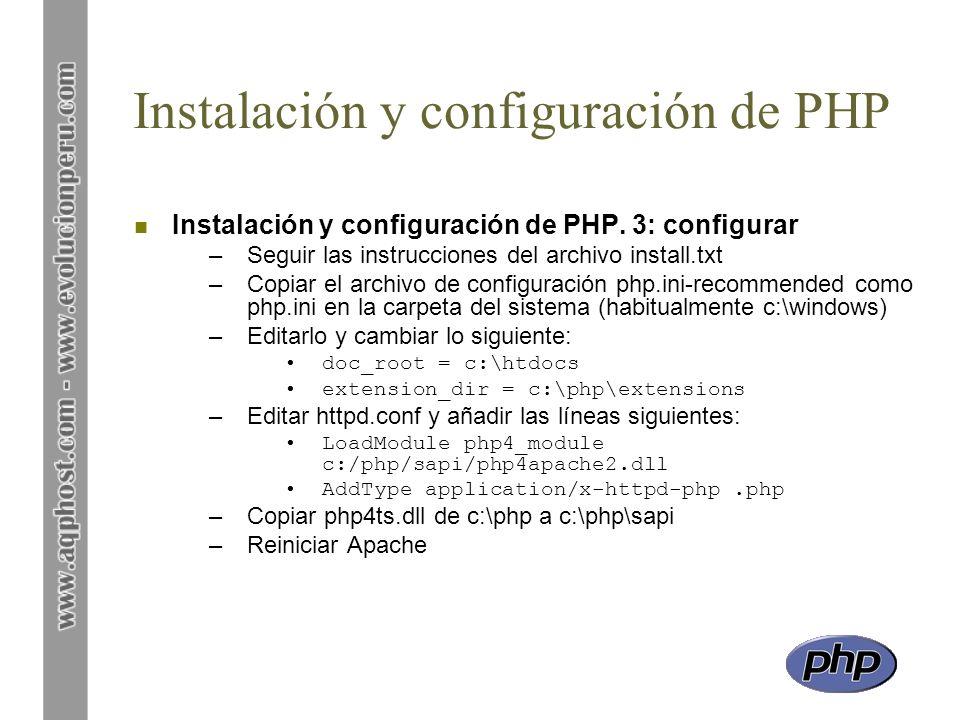 Instalación y configuración de PHP n Instalación y configuración de PHP. 3: configurar –Seguir las instrucciones del archivo install.txt –Copiar el ar