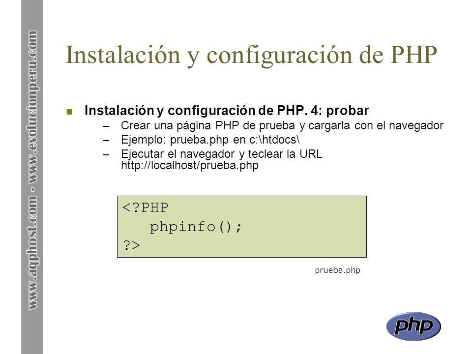 Instalación y configuración de PHP n Instalación y configuración de PHP. 4: probar –Crear una página PHP de prueba y cargarla con el navegador –Ejempl