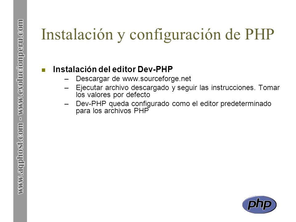 Instalación y configuración de PHP n Instalación del editor Dev-PHP –Descargar de www.sourceforge.net –Ejecutar archivo descargado y seguir las instru