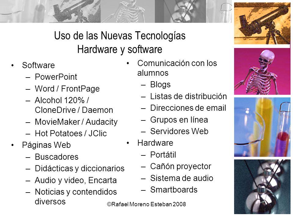 ©Rafael Moreno Esteban 2008 Uso de las Nuevas Tecnologías Hardware y software Software –PowerPoint –Word / FrontPage –Alcohol 120% / CloneDrive / Daem