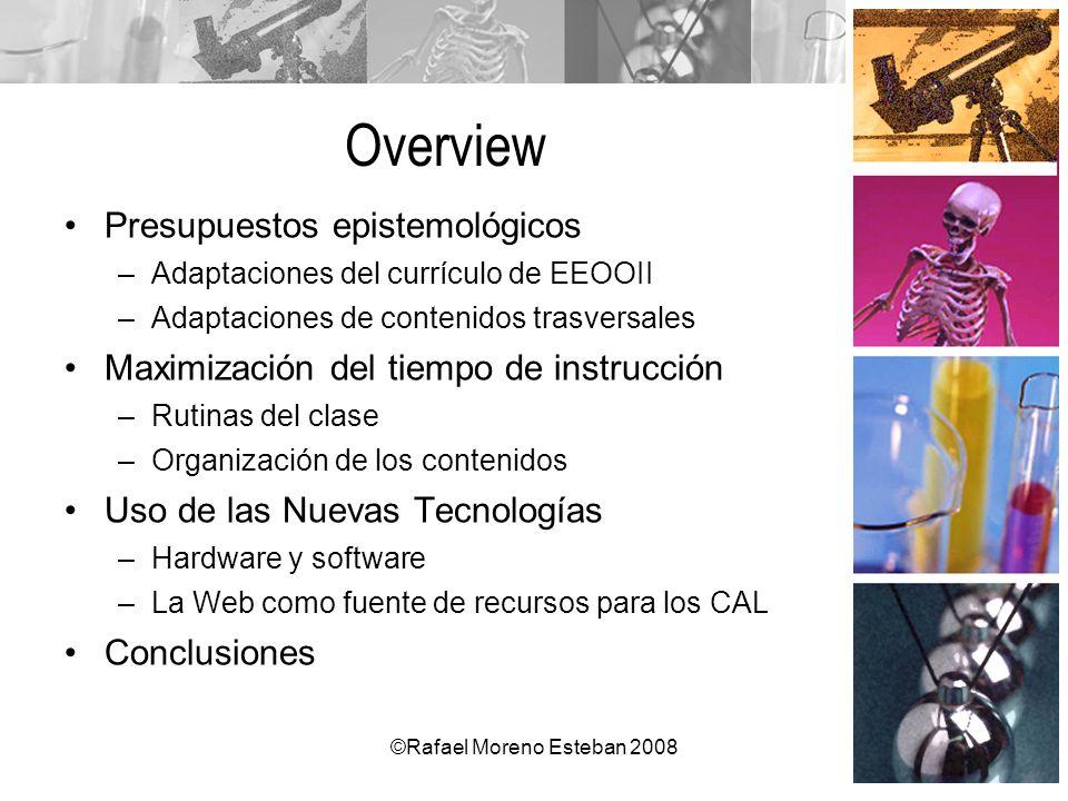 ©Rafael Moreno Esteban 2008 Overview Presupuestos epistemológicos –Adaptaciones del currículo de EEOOII –Adaptaciones de contenidos trasversales Maxim