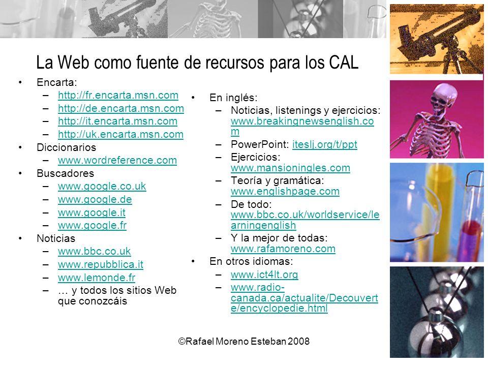 ©Rafael Moreno Esteban 2008 La Web como fuente de recursos para los CAL Encarta: –http://fr.encarta.msn.comhttp://fr.encarta.msn.com –http://de.encart