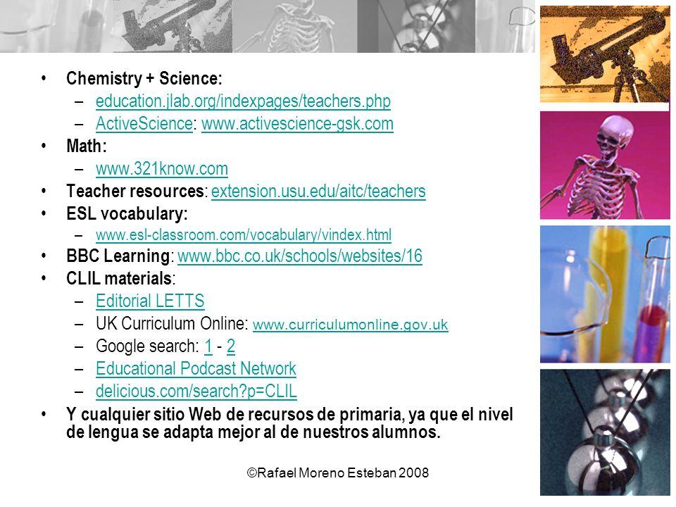 ©Rafael Moreno Esteban 2008 Chemistry + Science: –education.jlab.org/indexpages/teachers.phpeducation.jlab.org/indexpages/teachers.php –ActiveScience:
