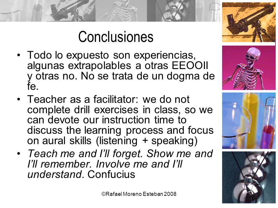 ©Rafael Moreno Esteban 2008 Conclusiones Todo lo expuesto son experiencias, algunas extrapolables a otras EEOOII y otras no. No se trata de un dogma d