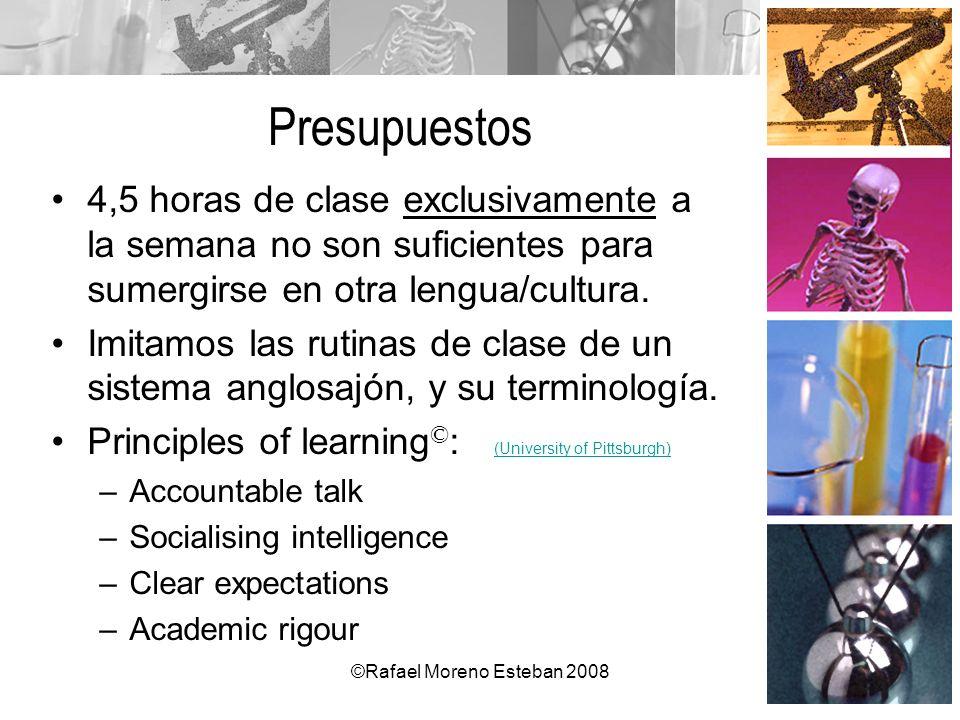 ©Rafael Moreno Esteban 2008 Presupuestos 4,5 horas de clase exclusivamente a la semana no son suficientes para sumergirse en otra lengua/cultura. Imit