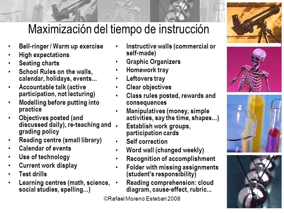 ©Rafael Moreno Esteban 2008 Maximización del tiempo de instrucción Bell-ringer / Warm up exercise High expectations Seating charts School Rules on the