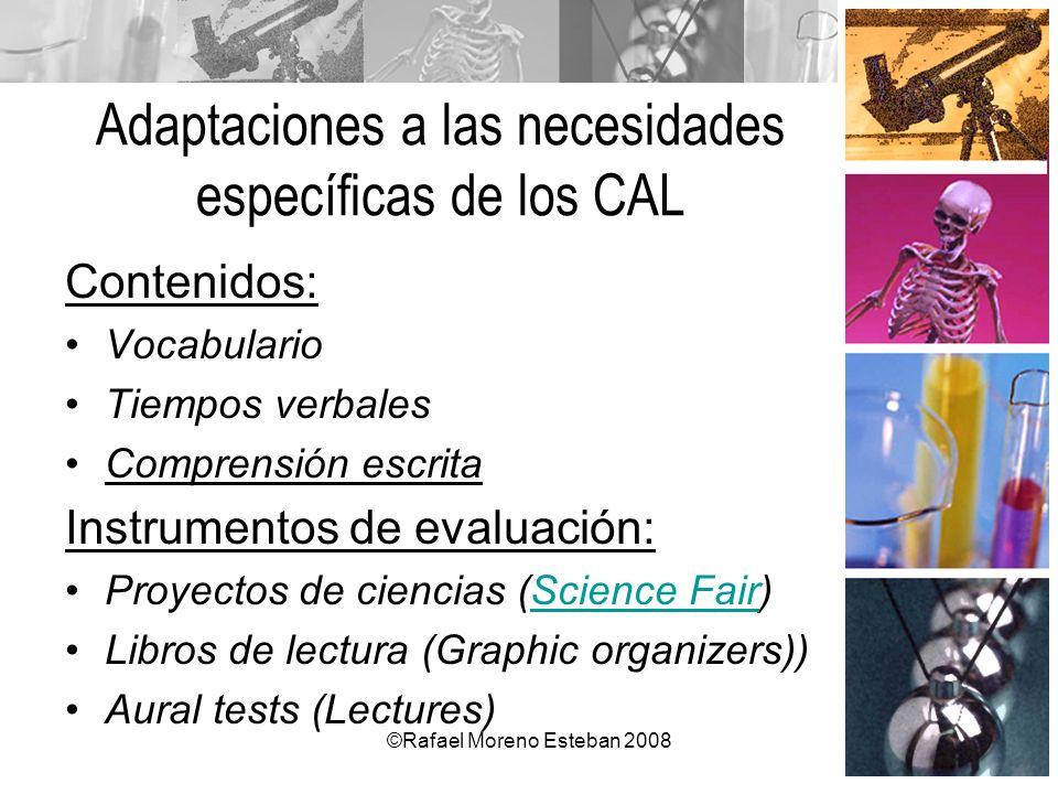 ©Rafael Moreno Esteban 2008 Adaptaciones a las necesidades específicas de los CAL Contenidos: Vocabulario Tiempos verbales Comprensión escrita Instrum