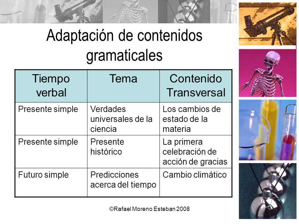 ©Rafael Moreno Esteban 2008 Adaptación de contenidos gramaticales Tiempo verbal TemaContenido Transversal Presente simpleVerdades universales de la ci