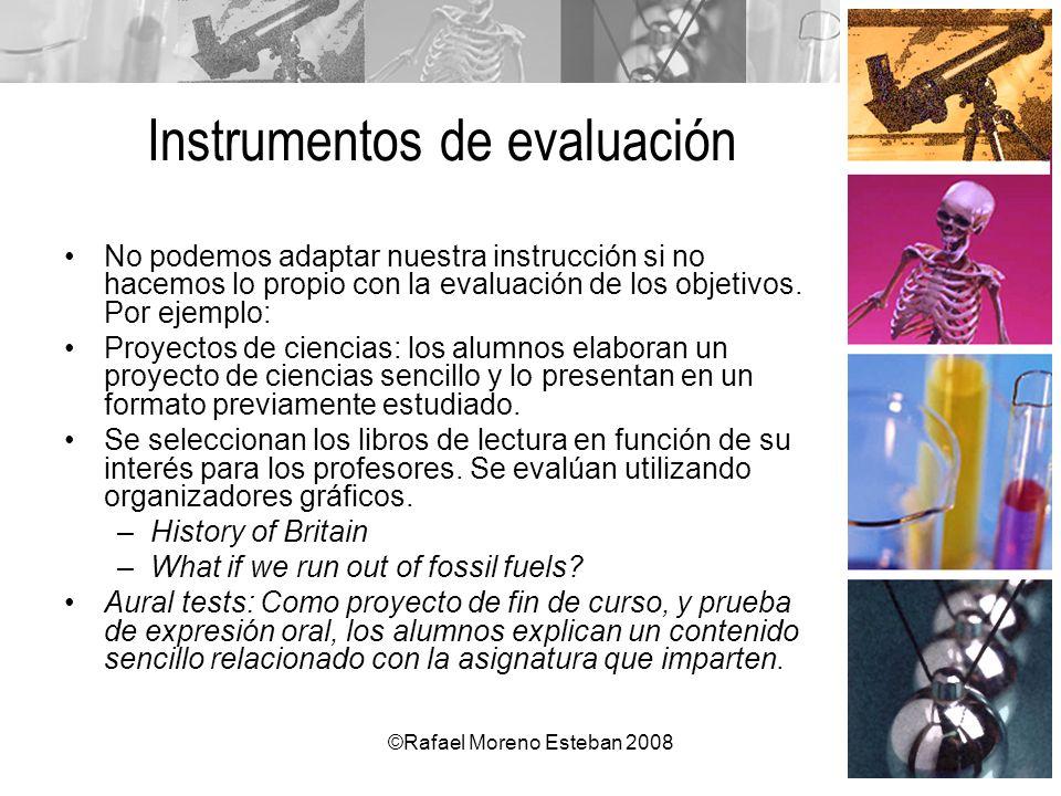 ©Rafael Moreno Esteban 2008 Instrumentos de evaluación No podemos adaptar nuestra instrucción si no hacemos lo propio con la evaluación de los objetiv