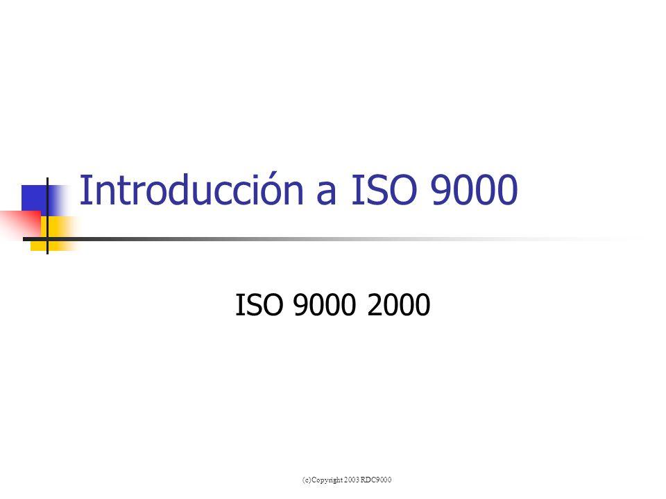 (c)Copyright 2003 RDC9000 Introducción a ISO 9000 ISO 9000 2000