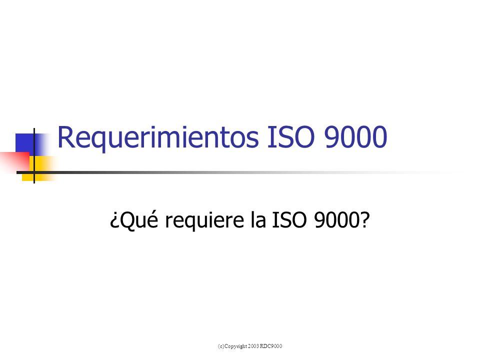 (c)Copyright 2003 RDC9000 Requerimientos ISO 9000 ¿Qué requiere la ISO 9000?