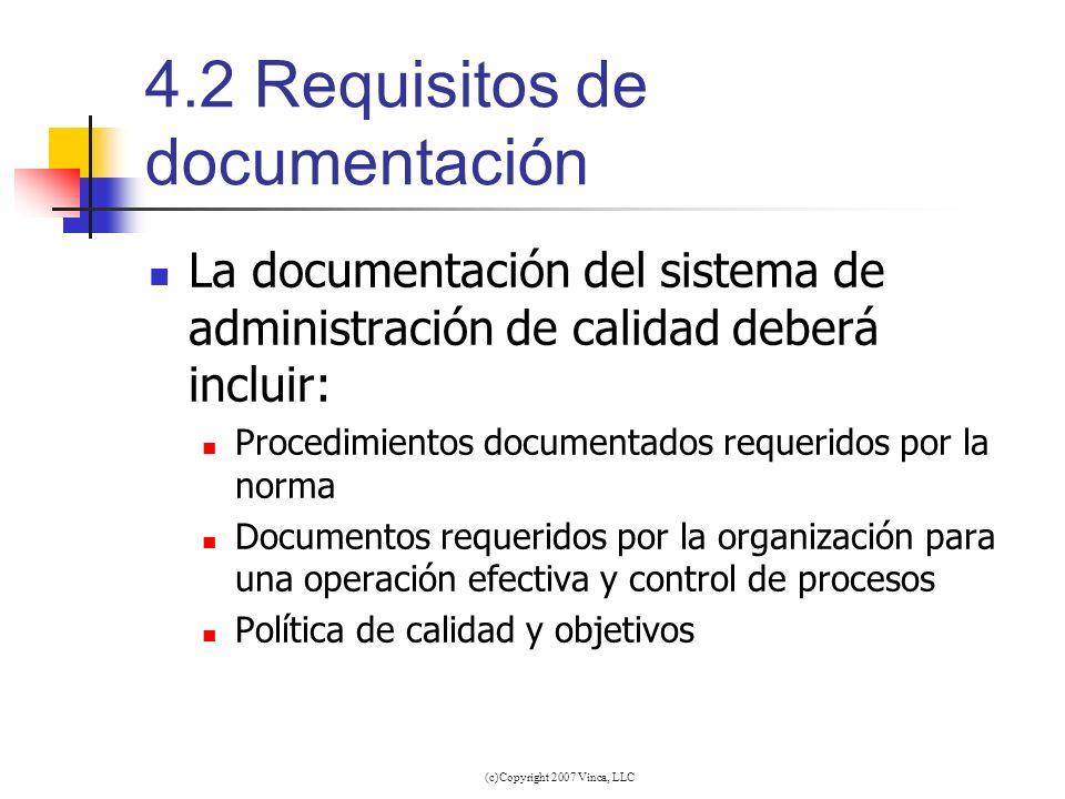 (c)Copyright 2007 Vinca, LLC 4.2 Requisitos de documentación La documentación del sistema de administración de calidad deberá incluir: Procedimientos