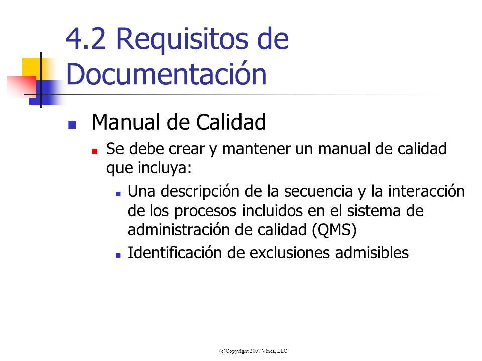 (c)Copyright 2007 Vinca, LLC 4.2 Requisitos de Documentación Manual de Calidad Se debe crear y mantener un manual de calidad que incluya: Una descripc