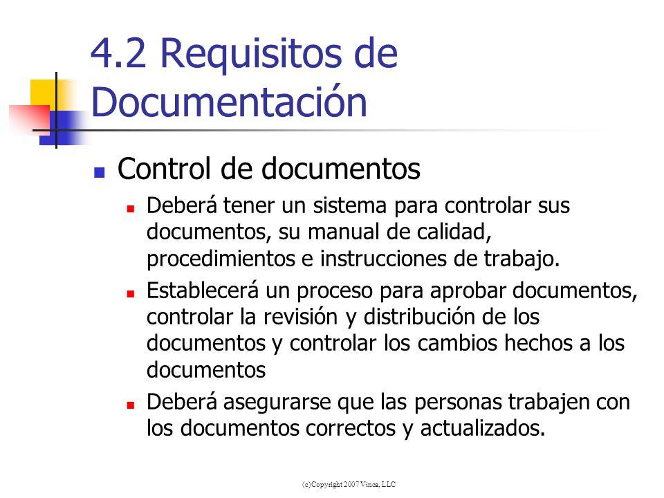 (c)Copyright 2007 Vinca, LLC 4.2 Requisitos de Documentación Control de documentos Deberá tener un sistema para controlar sus documentos, su manual de