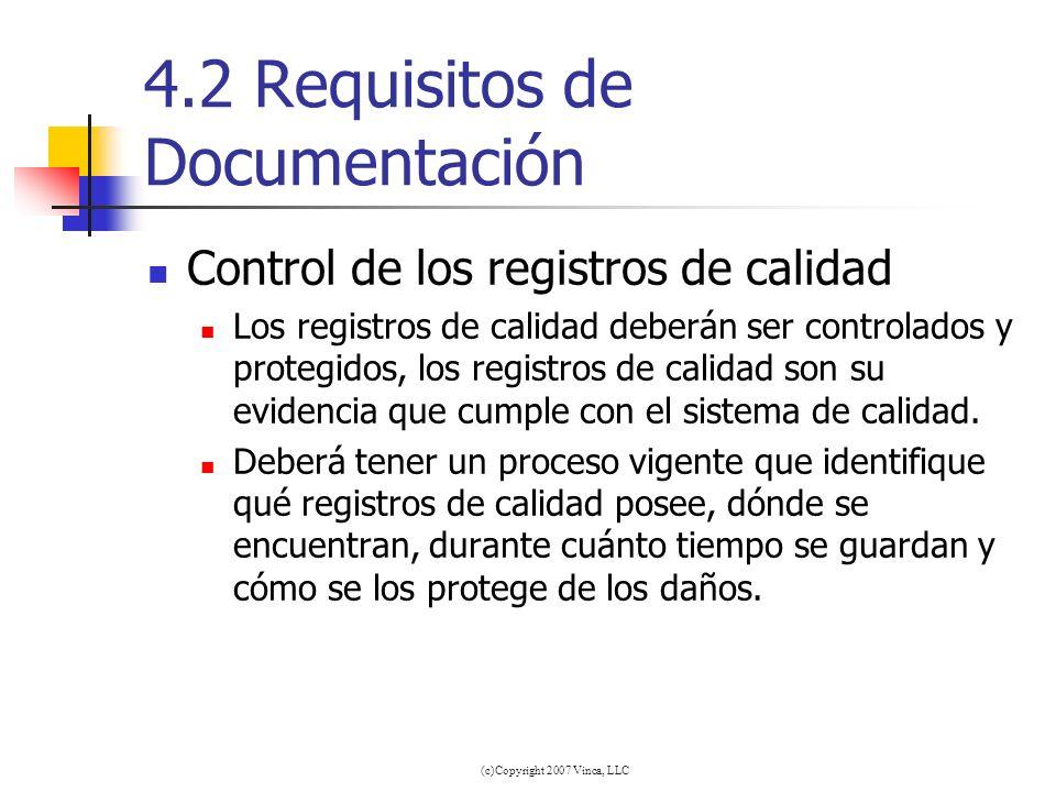 (c)Copyright 2007 Vinca, LLC 4.2 Requisitos de Documentación Control de los registros de calidad Los registros de calidad deberán ser controlados y pr
