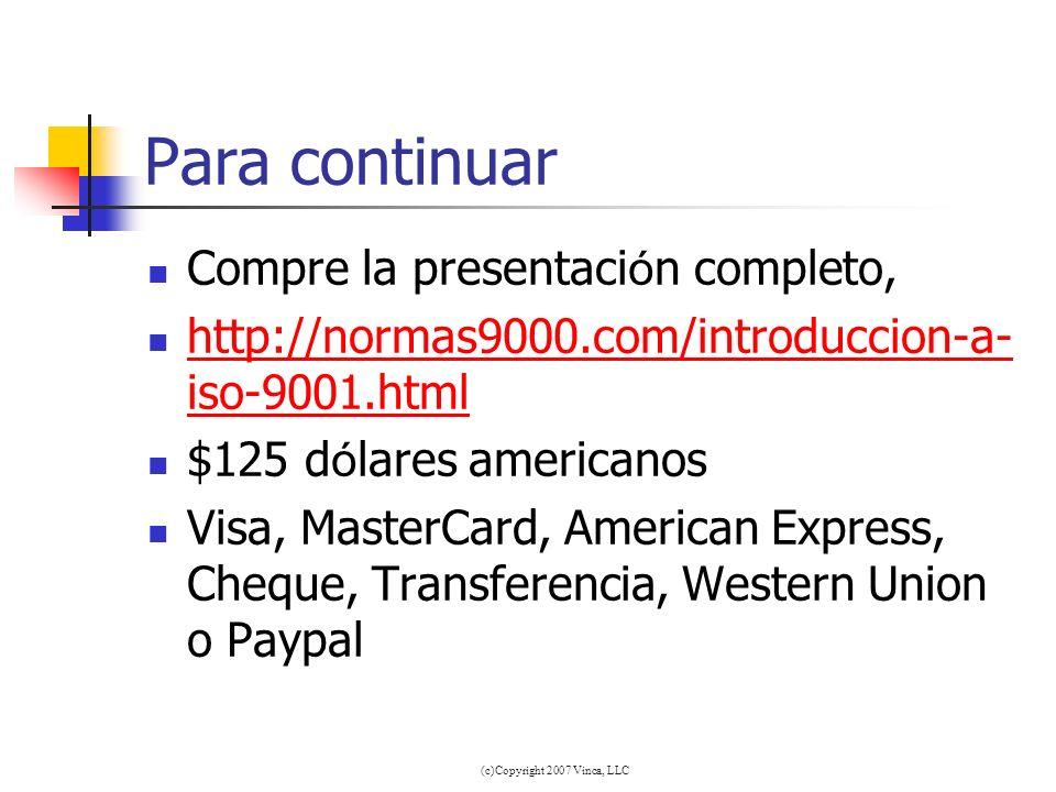 (c)Copyright 2007 Vinca, LLC Para continuar Compre la presentaci ó n completo, http://normas9000.com/introduccion-a- iso-9001.html http://normas9000.c