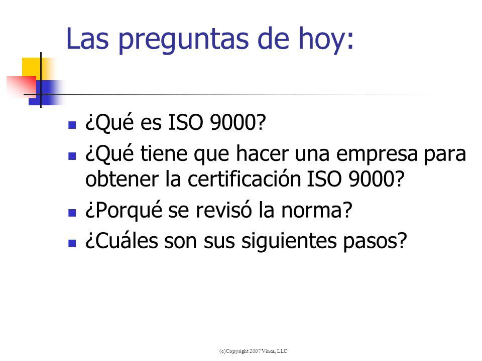 (c)Copyright 2007 Vinca, LLC Las preguntas de hoy: ¿Qué es ISO 9000? ¿Qué tiene que hacer una empresa para obtener la certificación ISO 9000? ¿Porqué