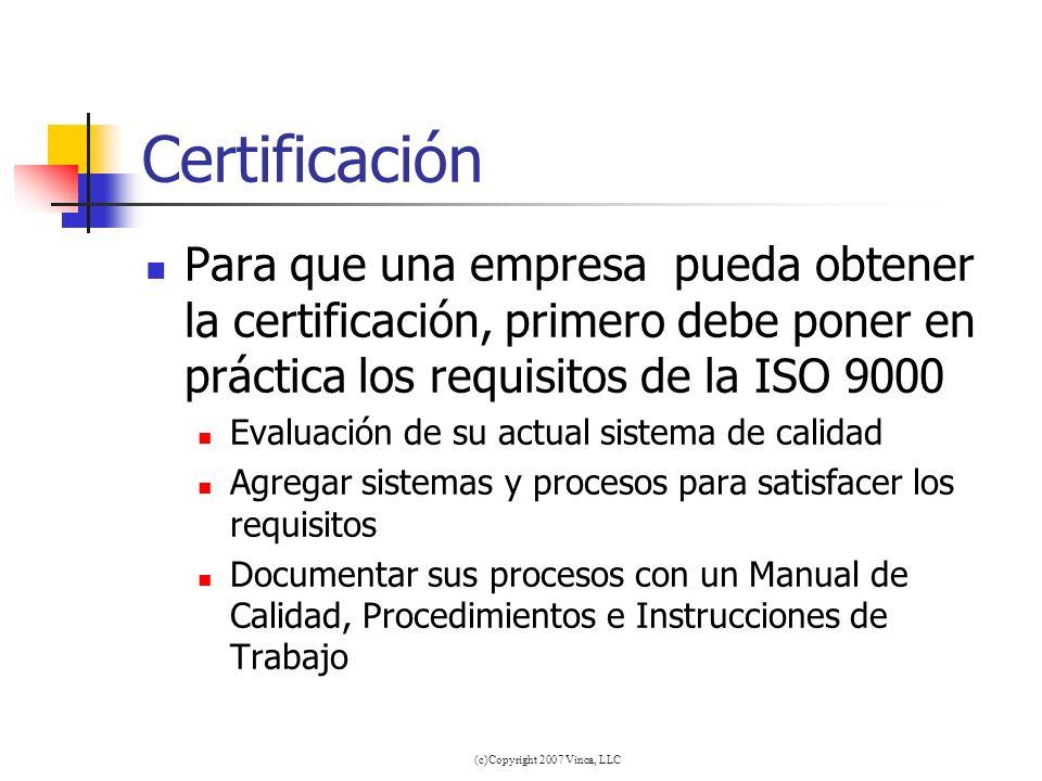 (c)Copyright 2007 Vinca, LLC Certificación Para que una empresa pueda obtener la certificación, primero debe poner en práctica los requisitos de la IS