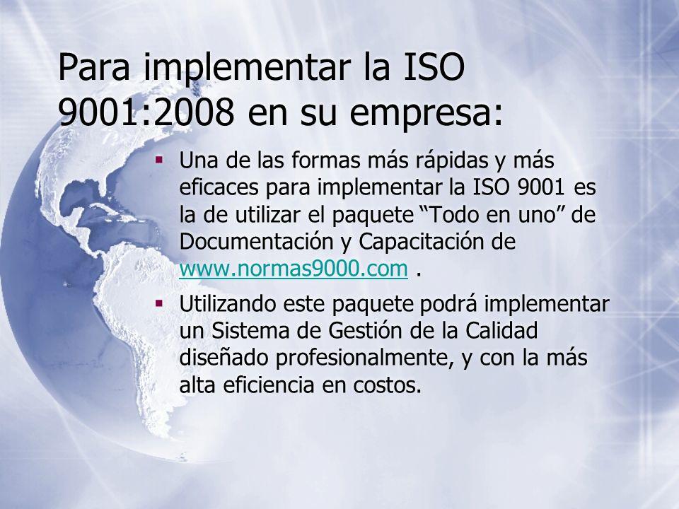 Para implementar la ISO 9001:2008 en su empresa: Una de las formas más rápidas y más eficaces para implementar la ISO 9001 es la de utilizar el paquet