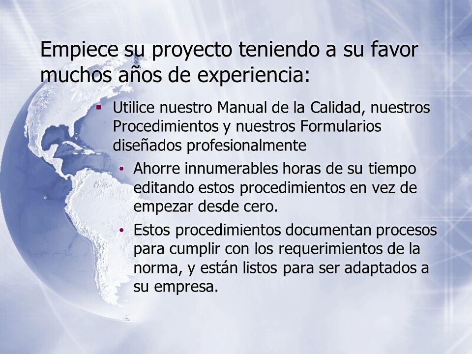 Empiece su proyecto teniendo a su favor muchos años de experiencia: Utilice nuestro Manual de la Calidad, nuestros Procedimientos y nuestros Formulari