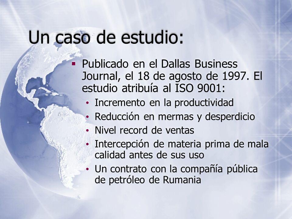 Publicado en el Dallas Business Journal, el 18 de agosto de 1997. El estudio atribuía al ISO 9001: Incremento en la productividad Reducción en mermas