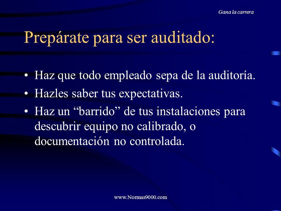 www.Normas9000.com Prepárate para ser auditado: Completa un ciclo de auditorías internas. Realiza una Revisión por la Dirección. Completa unos tres me