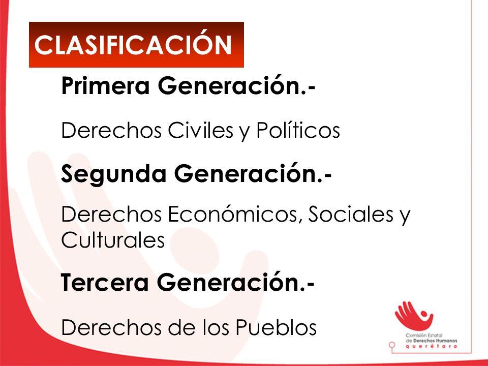 CLASIFICACIÓN Primera Generación.- Derechos Civiles y Políticos Segunda Generación.- Derechos Económicos, Sociales y Culturales Tercera Generación.- D